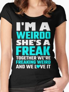 I'm A Weirdo She's A Freak Together We Are Freakin Women's Fitted Scoop T-Shirt