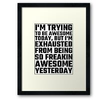 I'm Trying To Be Awesome Today, But I'm Exhausted Framed Print