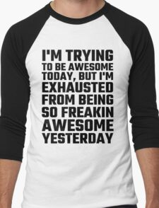 I'm Trying To Be Awesome Today, But I'm Exhausted Men's Baseball ¾ T-Shirt