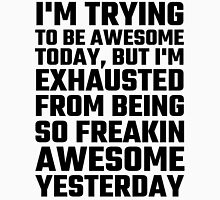 I'm Trying To Be Awesome Today, But I'm Exhausted Unisex T-Shirt
