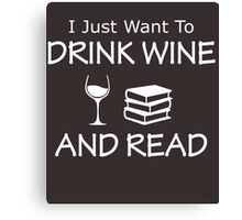 I JUST WANT TO DRINK WINE AND READ Canvas Print