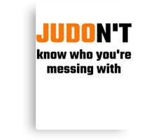 JUDOn't Know Who You're Messing With Canvas Print