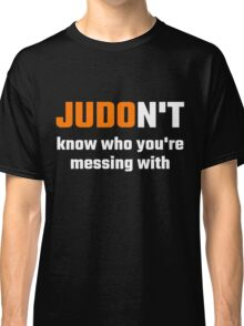 JUDOn't Know Who You're Messing With Classic T-Shirt
