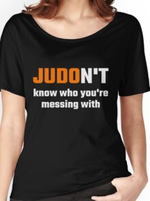 JUDOn't Know Who You're Messing With Women's Relaxed Fit T-Shirt