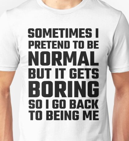 Sometimes I Pretend To Be Normal Unisex T-Shirt
