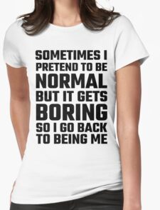 Sometimes I Pretend To Be Normal Womens Fitted T-Shirt