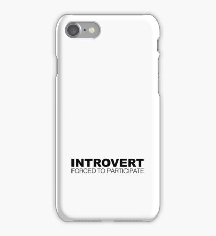 Introvert Forced to Participate iPhone Case/Skin