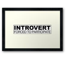Introvert Forced to Participate Framed Print