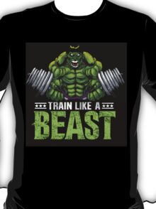 train like a beast T-Shirt