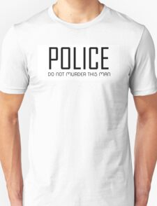 POLICE DO NOT MURDER THIS MAN T-Shirt