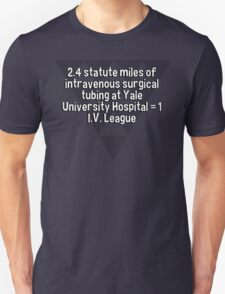 2.4 statute miles of intravenous surgical tubing at Yale University Hospital = 1 I.V. League T-Shirt