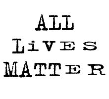 ALL LIVES MATTER Photographic Print