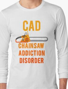 Chainsaw Addiction Disorder  CAD Long Sleeve T-Shirt