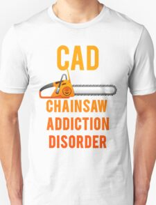 Chainsaw Addiction Disorder  CAD Unisex T-Shirt