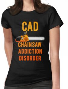 Chainsaw Addiction Disorder  CAD Womens Fitted T-Shirt