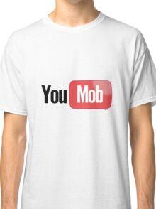You Mob [-0-] Classic T-Shirt