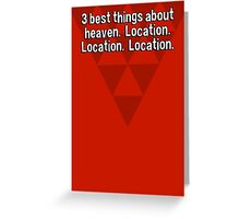 3 best things about heaven.  Location.  Location.  Location. Greeting Card