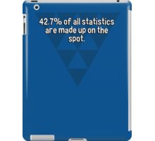 42.7% of all statistics are made up on the spot. iPad Case/Skin