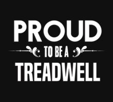 Proud to be a Treadwell. Show your pride if your last name or surname is Treadwell by mjones7778