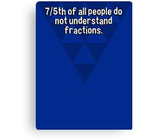 7/5th of all people do not understand fractions. Canvas Print