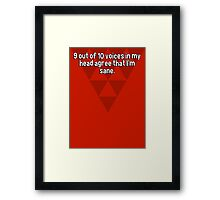 9 out of 10 voices in my head agree that I'm sane. Framed Print