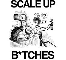 Scale Up B*itches Photographic Print
