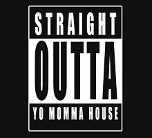 Straight outta yo momma house Unisex T-Shirt