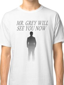 Mr. Grey Will See You Now Classic T-Shirt