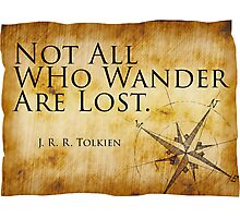Not All Who Wander Are Lost - J. R. R. Tolkien  Photographic Print
