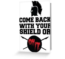 300 : Come Back With Your Shield Or On It Greeting Card