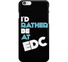 I'd Rather Be At EDC iPhone Case/Skin