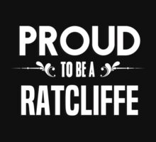 Proud to be a Ratcliffe. Show your pride if your last name or surname is Ratcliffe by mjones7778