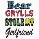 Bear Grylls Stole My Girlfriend by DaveGough