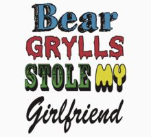 Bear Grylls Stole My Girlfriend by DaveGough