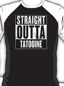 STRAIGHT OUTTA TATOOINE T-Shirt