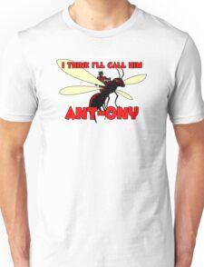 I Think I'll Call Him Ant-ony Unisex T-Shirt