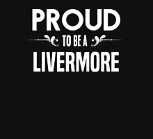Proud to be a Livermore. Show your pride if your last name or surname is Livermore T-Shirt