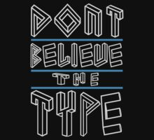 Don't believe the type by mdntdesign
