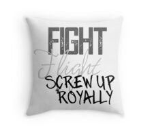 Fight Flight Screw Up Royally Throw Pillow
