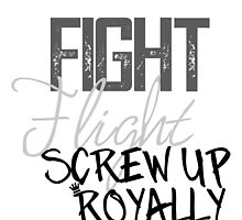 Fight Flight Screw Up Royally by Kathleen Fox