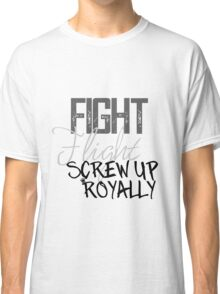 Fight Flight Screw Up Royally Classic T-Shirt