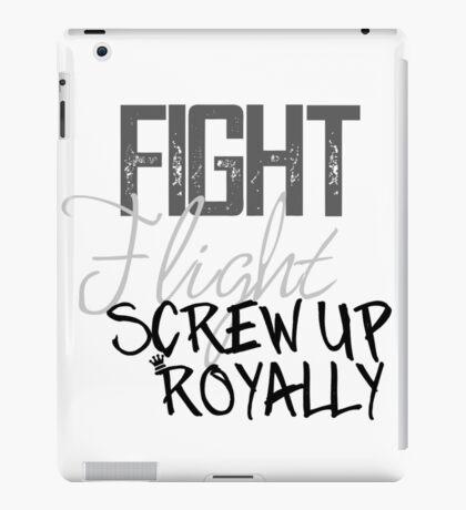 Fight Flight Screw Up Royally iPad Case/Skin
