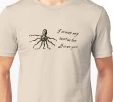i want my tentacles all over you Unisex T-Shirt