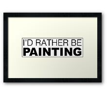 I'd rather be PAINTING Framed Print