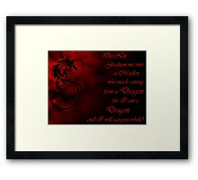 Do Not Fashion Me Into A Maiden, For I Am A Dragon Framed Print