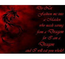 Do Not Fashion Me Into A Maiden, For I Am A Dragon Photographic Print