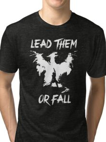 Lead them or fall! Tri-blend T-Shirt
