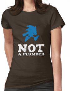 Not a plumber. Womens Fitted T-Shirt