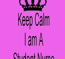 Keep Calm I Am A Student Nurse by emmaf4rr