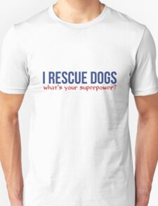 I rescue dogs what's your superpower  Unisex T-Shirt